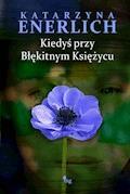 Kiedyś przy błękitnym księżycu - Katarzyna Enerlich - ebook