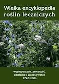 Wielka encyklopedia roślin leczniczych. Występowanie, zawartość, działanie i zastosowanie 1726 roślin - Andrzej Sarwa - ebook