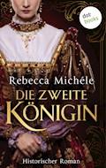 Die zweite Königin - Rebecca Michéle - E-Book