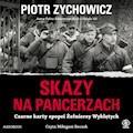 Skazy na pancerzach. Czarne karty epopei Żołnierzy Wyklętych - Piotr Zychowicz - audiobook