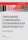 Zwolnienie z obowiązku stosowania kas rejestrujących po zmianach - Małgorzata Niedźwiedzka, Adam Bartosiewicz - ebook
