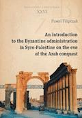 An introduction to the Byzantine administration in Syro-Palestine on the eve of the Arab conquest - Paweł Filipczak - ebook