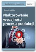 Nadzorowanie wydajności procesu produkcji - Dominika Babalska - ebook