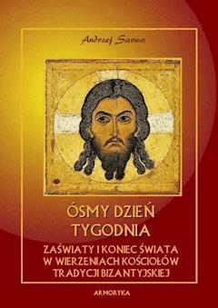 Ósmy dzień tygodnia. Zaświaty w wierzeniach Kościołów tradycji bizantyjskiej - Andrzej Sarwa - ebook