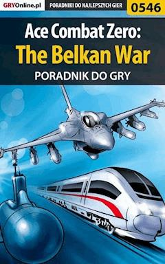 "Ace Combat Zero: The Belkan War - poradnik do gry - Piotr ""Larasek"" Szablata - ebook"