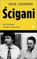 Ścigani. Piotr Pytlakowski rozmawia z szefami Art-B - Bogusław Bagsik - ebook
