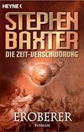 Die Zeit-Verschwörung 2: Eroberer - Stephen Baxter - E-Book