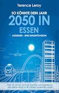 So könnte dein Jahr 2050 in Essen aussehen - Eine Zukunftsvision - Terence Leroy - E-Book