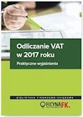 Odliczanie VAT w 2017 roku – wyjaśnienia praktyczne - Justyna Kowalik, Rafał Kuciński, Mariusz Olech - ebook