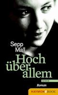 Hoch über allem - Sepp Mall - E-Book