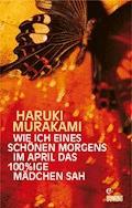Wie ich eines schönen Morgens im April das 100%ige Mädchen sah - Haruki Murakami - E-Book