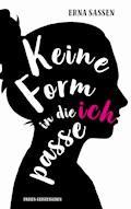 Keine Form in die ich passe - Erna Sassen - E-Book