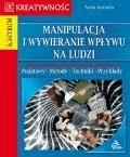 Manipulacja i wywieranie wpływu na ludzi  - Anna Jarmuła - ebook