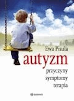 Autyzm - przyczyny, symptomy, terapia  - Ewa Pisula - ebook
