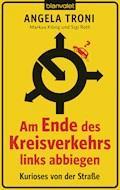 Am Ende des Kreisverkehrs links abbiegen - Angela Troni - E-Book