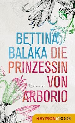 Die Prinzessin von Arborio - Bettina Balàka - E-Book