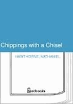 Chippings with a Chisel - Nathaniel Hawthorne - ebook