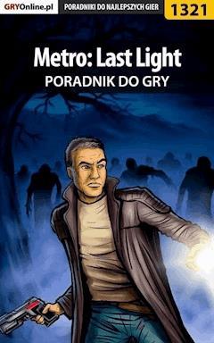 "Metro: Last Light - poradnik do gry - Jacek ""Stranger"" Hałas - ebook"