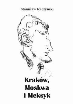 Kraków, Moskwa i Meksyk - Stanisław Raczyński - ebook