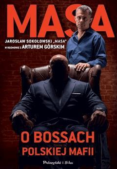 """Masa o bossach polskiej mafii. Jarosław Sokołowski """"Masa"""" w rozmowie z Arturem Górskim - Artur Górski - ebook"""