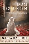 Dom bez okien. Poruszająca i niezapomniana opowieść o życiu współczesnych Afganek - Nadia Hashimi - ebook