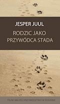 Rodzic jako przywódca stada. Pełne miłości przywództwo w rodzinie - Jesper Juul - ebook