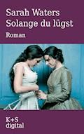 Solange du lügst - Sarah Waters - E-Book