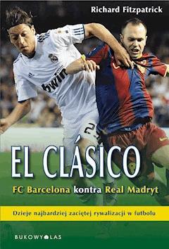El Clasico FC Barcelona kontra Real Madryt - Richard Fitzpatrick - ebook
