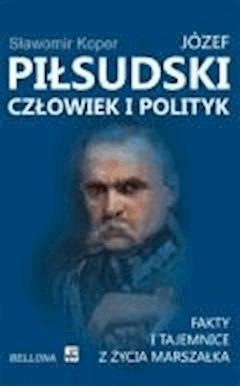 Józef Piłsudski. Człowiek i polityk - Koper, Sławomir - ebook