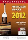 Rynek książki w Polsce 2012. Wydawnictwa - Łukasz Gołębiewski, Paweł Waszczyk - ebook
