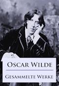 Oscar Wilde - Gesammelte Werke - Oscar Wilde - E-Book
