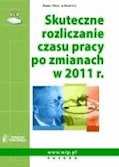 Skuteczne rozliczanie czasu pracy po zmianach w 2011 r.  - Iwona Jaroszewska-Ignatowska, Anna Kolosa, Katarzyna Szymanowska - ebook