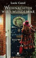 Weihnachten wird wunderbar - Lucie Castel - E-Book