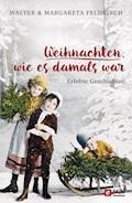 Weihnachten, wie es damals war - Walter Feldkirch - E-Book