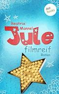 Jule - Band 1: Filmreif - Beatrix Mannel - E-Book