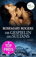 Die Gespielin des Sultans - Rosemary Rogers - E-Book