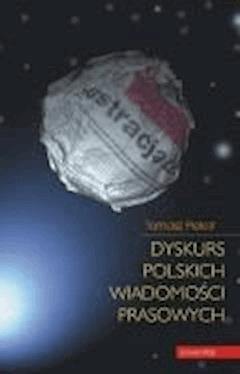 Dyskurs polskich wiadomości prasowych - Tomasz Piekot - ebook