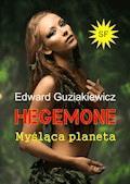 Hegemone. Myśląca planeta - Guziakiewicz Edward - ebook