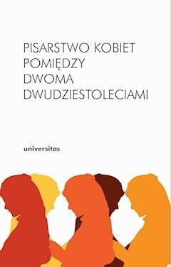 Pisarstwo kobiet pomiędzy dwoma dwudziestoleciami - Inga Iwasiów, Arleta Galant - ebook
