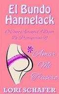 El Culo Hannelack, O Cómo Aprendí A Dejar De Preocuparme Y Amar Mi Trasero. - Lori Schafer - E-Book