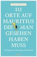 111 Orte auf Mauritius, die man gesehen haben muss - Antje Allroggen - E-Book