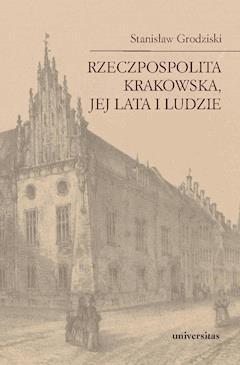 Rzeczpospolita Krakowska, jej lata i ludzie - Stanisław Grodziski - ebook