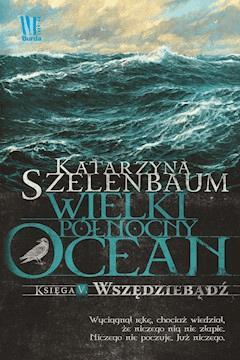 Wielki Północny Ocean. Księga V. Wszędziebądź - Katarzyna Szelenbaum - ebook