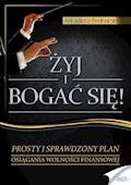 Żyj i bogać się. Prosty i sprawdzony plan osiągania wolności finansowej - Arkadiusz Bednarski - ebook + audiobook