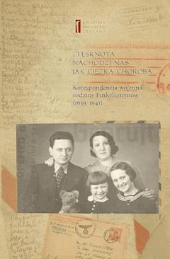 ... Tęsknota nachodzi nas jak ciężka choroba ... Korespondencja wojenna rodziny Finkelsztejnów. 1939-1941 - Ewa Koźmińska-Frejlak, Chaim Finkelsztejn - ebook