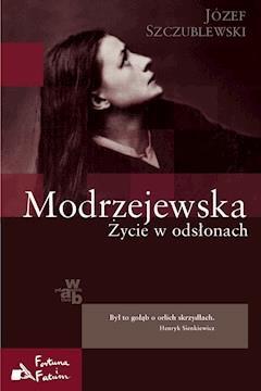 Modrzejewska. Życie w odsłonach - Józef Szczublewski - ebook