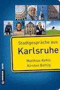 Stadtgespräche aus Karlsruhe - Matthias Kehle - E-Book