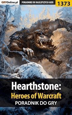 "Hearthstone: Heroes of Warcraft - poradnik do gry - Patryk ""Irtan"" Grochala - ebook"