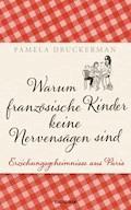 Warum französische Kinder keine Nervensägen sind - Pamela Druckerman - E-Book