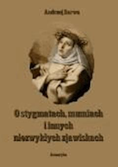 O stygmatach, mumiach i innych niezwykłych zjawiskach - Andrzej Sarwa - ebook